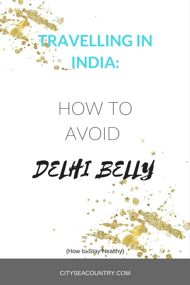How to Avoid the Delhi Belly while traveling in India (tips to stay healthy)