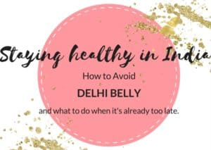 Avoiding Delhi Belly - How to Stay Healthy in India
