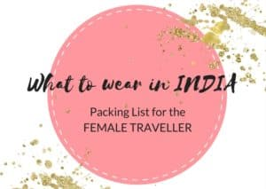 Packing List India for women what to wear and no go's