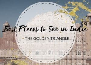 The Golden Triangle - Best Places to see in India