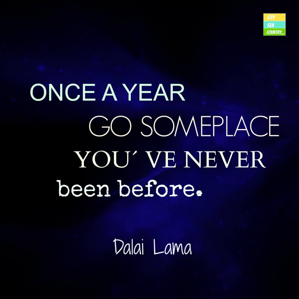Dalai Lama quote Once a year go someplace you´ve never been before