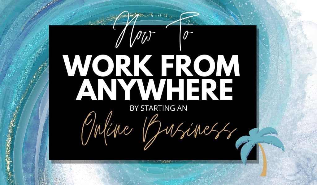 Work and travel: How to work from anywhere in the world by starting an online business